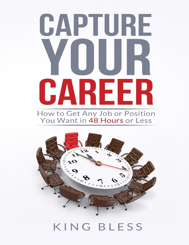Capture Your Career: How to Get Any Job or Posi...
