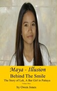 Maya: Illusion: Behind The Smile, The Story of Lek, a Bar Girl in Pattaya