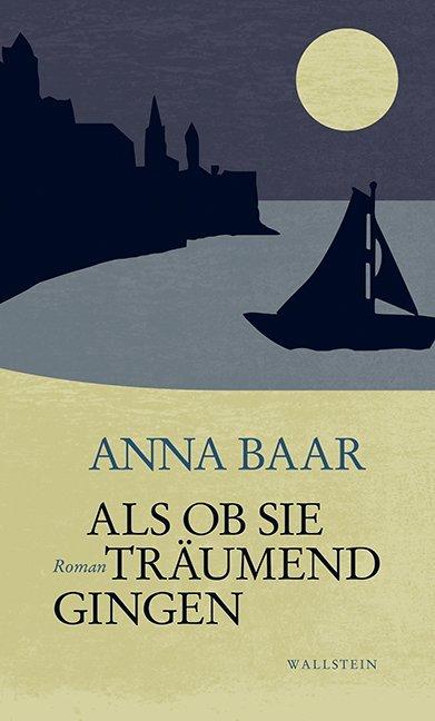 Als ob sie träumend gingen als Buch von Anna Baar