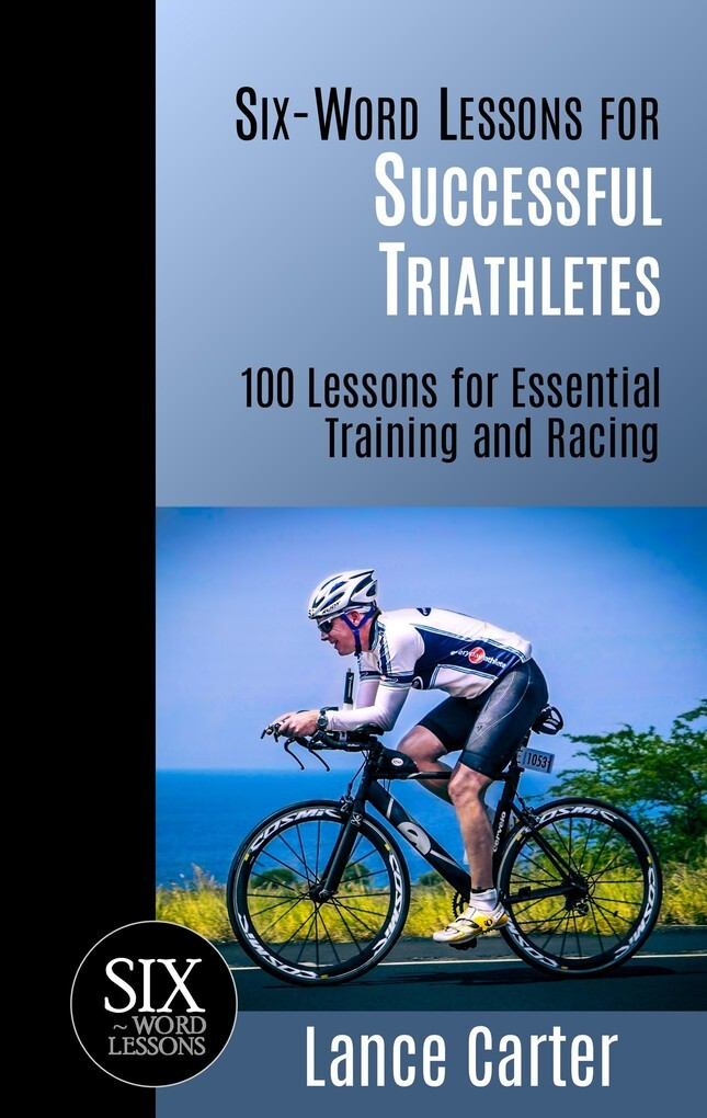 Six-Word Lessons for Successful Triathletes: 10...