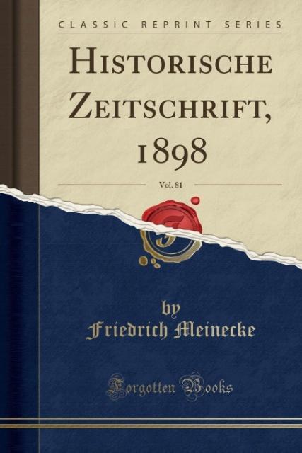 Historische Zeitschrift, 1898, Vol. 81 (Classic...