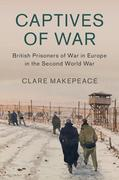 Captives of War: British Prisoners of War in Europe in the Second World War