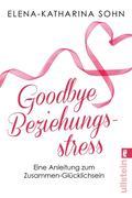 Goodbye Beziehungsstress