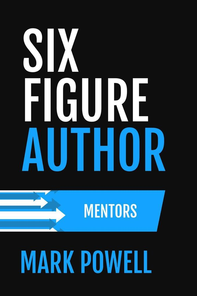 Six Figure Author: Mentors (Awesome Authordom, ...