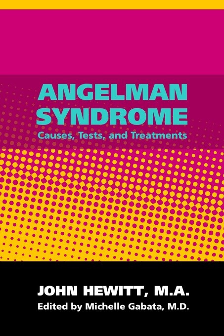 Angelman Syndrome: Causes, Tests and Treatments...