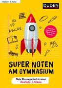 Super Noten am Gymnasium - Klassenarbeitstrainer Deutsch 5. Klasse