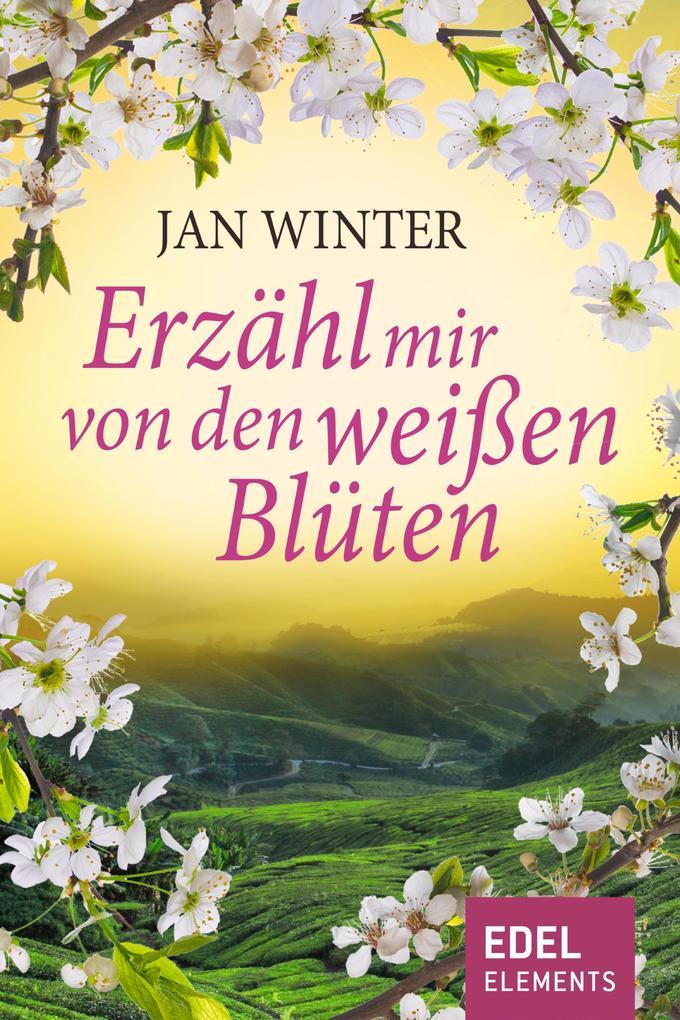 Erzähl mir von den weißen Blüten als eBook