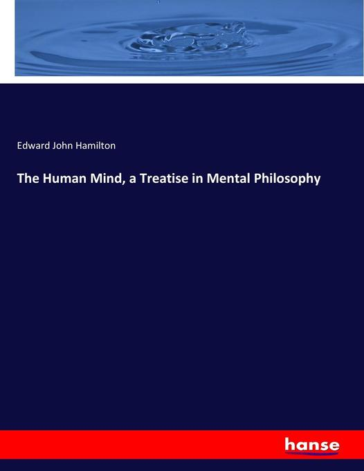 The Human Mind, a Treatise in Mental Philosophy als Buch (kartoniert)