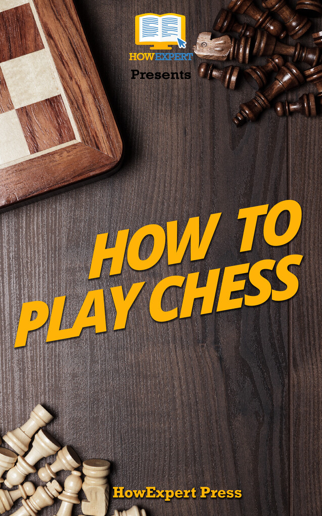 How To Play Chess: Your Step-By-Step Guide To P...