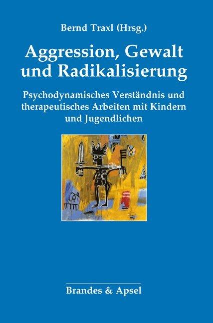 Agression, Gewalt und Radikalisierung als Buch ...