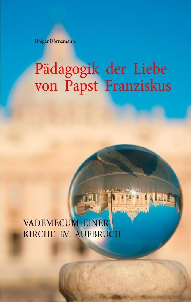 Pädagogik der Liebe von Papst Franziskus als eB...