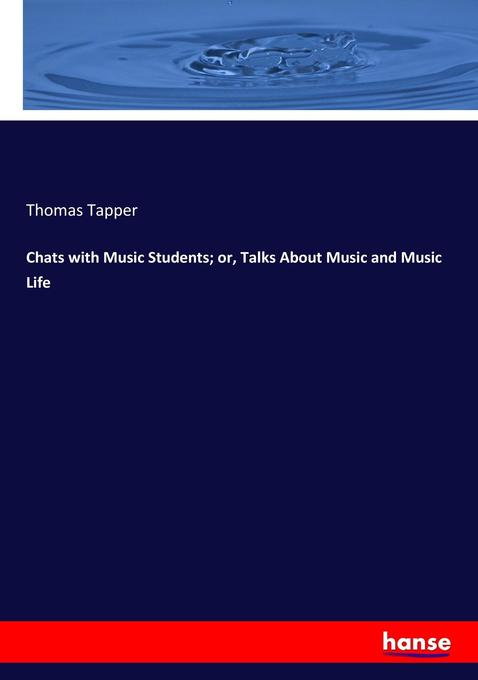 Chats with Music Students; or, Talks About Musi...
