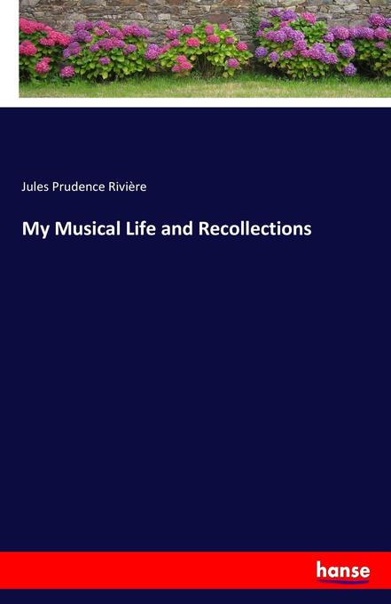 My Musical Life and Recollections als Buch von ...