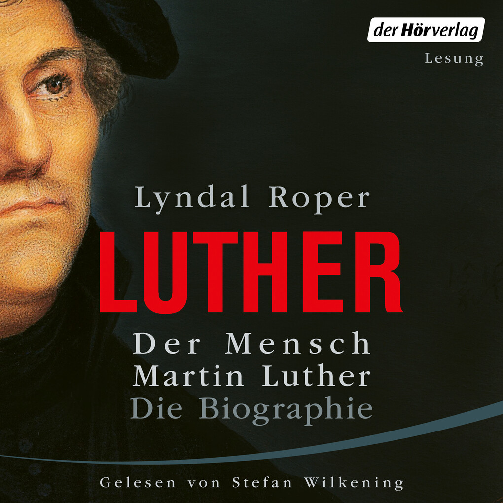 Der Mensch Martin Luther: Die Biographie als Hörbuch Download
