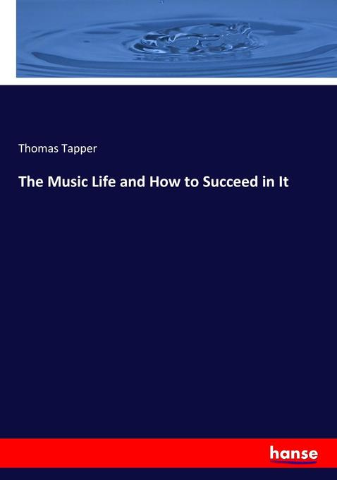The Music Life and How to Succeed in It als Buc...