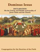 Dominus Iesus, Declaration On the Unicity and Salvific Universality of Jesus Christ and the Church