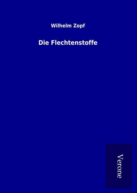 Die Flechtenstoffe als Buch von Wilhelm Zopf