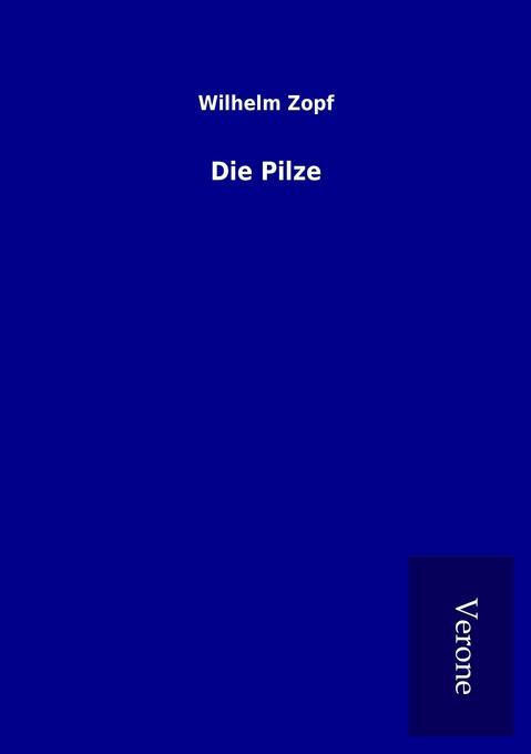 Die Pilze als Buch von Wilhelm Zopf