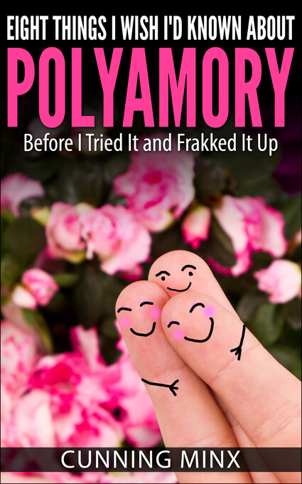 Eight Things I Wish I´d Known About Polyamory a...