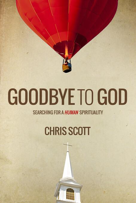Goodbye to God: Searching for a Human Spiritual...