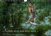 Komm doch und küss mich ... Von Frauen, Liebe und Liedern (Wandkalender 2018 DIN A4 quer) Dieser erfolgreiche Kalender wurde dieses Jahr mit gleichen Bildern und aktualisiertem Kalendarium wiederveröffentlicht.