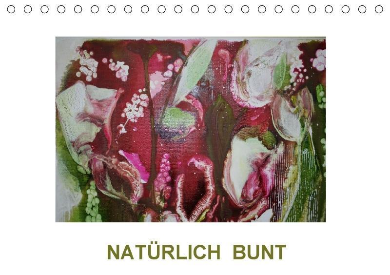NATÜRLICH BUNT (Tischkalender 2018 DIN A5 quer)...