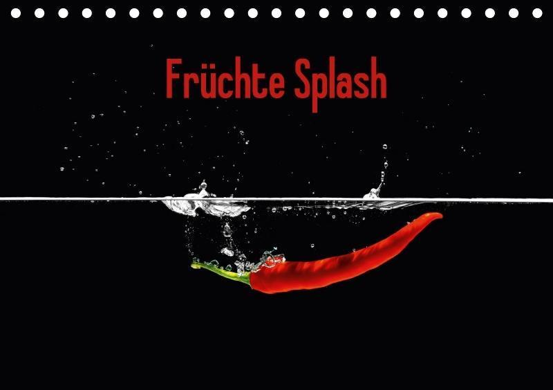 Früchte Splash (Tischkalender 2018 DIN A5 quer)...