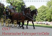 CIAT - Historischer Fahrsport in Celle (Tischkalender 2018 DIN A5 quer) Dieser erfolgreiche Kalender wurde dieses Jahr mit gleichen Bildern und aktualisiertem Kalendarium wiederveröffentlicht.