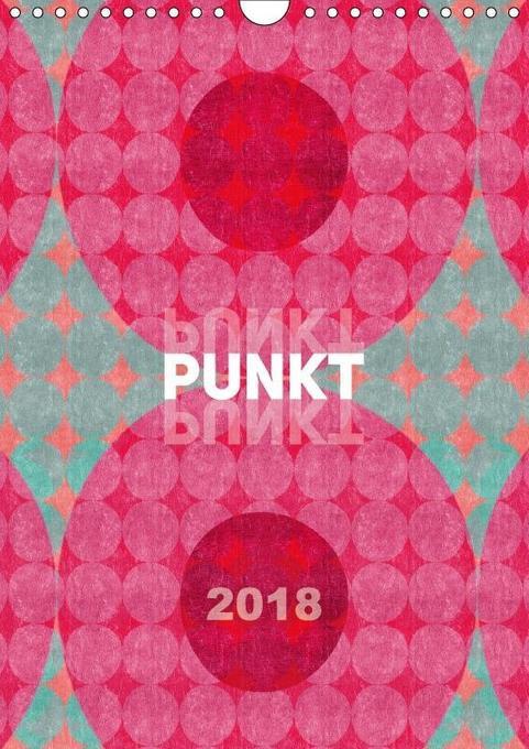 Punkt Punkt Punkt (Wandkalender 2018 DIN A4 hoc...