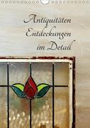 Antiquitäten - Entdeckungen im Detail (Wandkalender 2018 DIN A4 hoch) Dieser erfolgreiche Kalender wurde dieses Jahr mit gleichen Bildern und aktualisiertem Kalendarium wiederveröffentlicht.