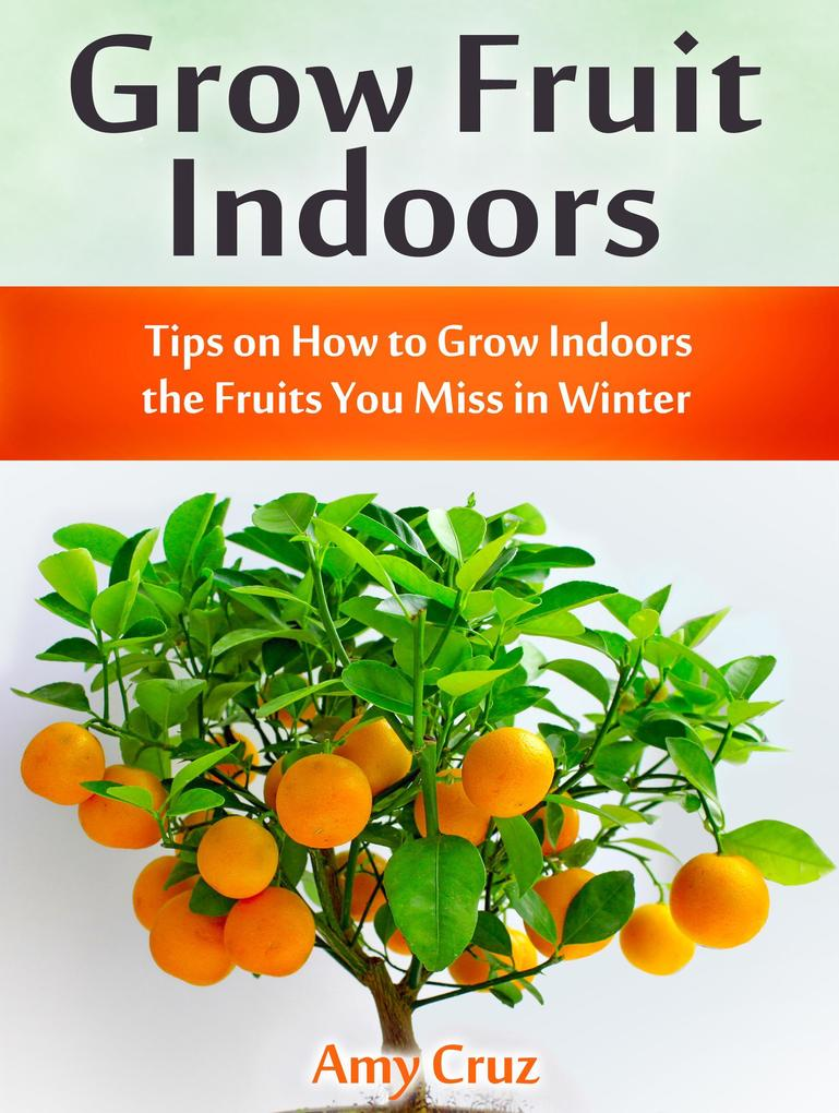 Grow Fruit Indoors: Tips on How to Grow Indoors...