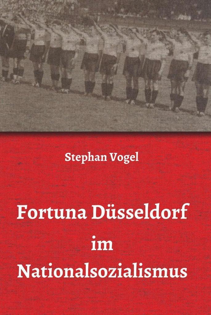 Fortuna Düsseldorf im Nationalsozialismus als eBook Download von Stephan Vogel