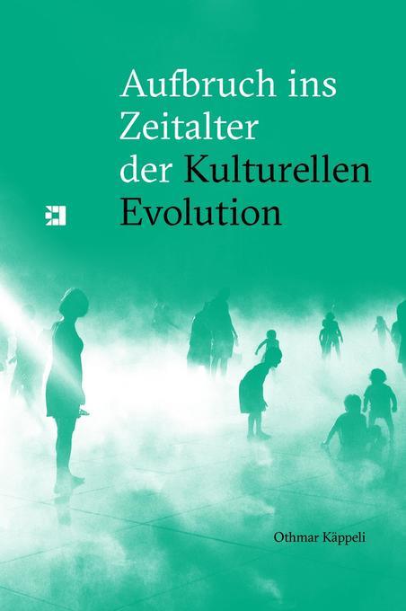 Aufbruch ins Zeitalter der Kulturellen Evolutio...