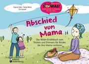Abschied von Mama - Das Bilder-Erzählbuch zum Trösten und Erinnern für Kinder, die ihre Mama verlieren