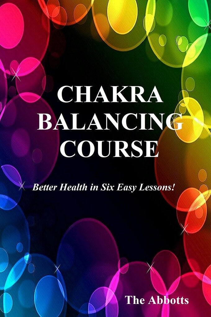 Chakra Balancing Course: Better Health In Six E...