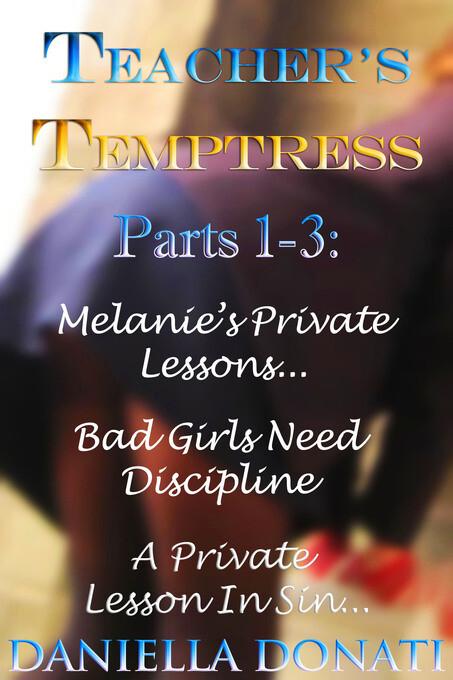 Teacher´s Temptress Parts 1-3: Melanie´s Privat...