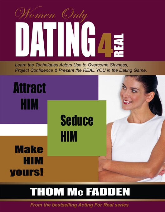 Dating For Real: Attract Him. Seduce Him. Make ...