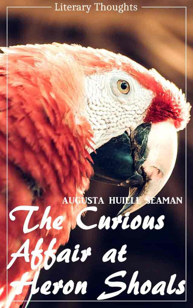 The Curious Affair at Heron Shoals (Augusta Huiell Seaman) (Literary Thoughts Edition) als eBook