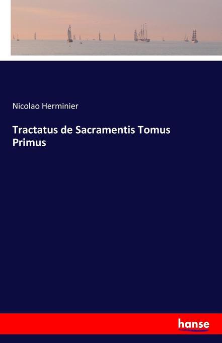 Tractatus de Sacramentis Tomus Primus als Buch ...