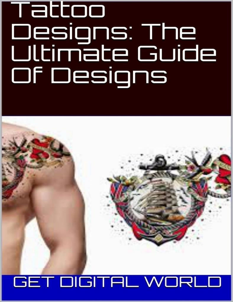 Tattoo Designs: The Ultimate Guide Of Designs a...