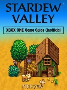 Stardew Valley Xbox One Unofficial Game Guide a...
