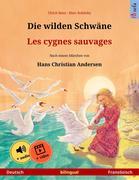 Die wilden Schwäne - Les cygnes sauvages (Deutsch - Französisch). Zweisprachiges Kinderbuch nach einem Märchen von Hans Christian Andersen, ab 4-6 Jahren, mit mp3 Hörbuch zum Herunterladen