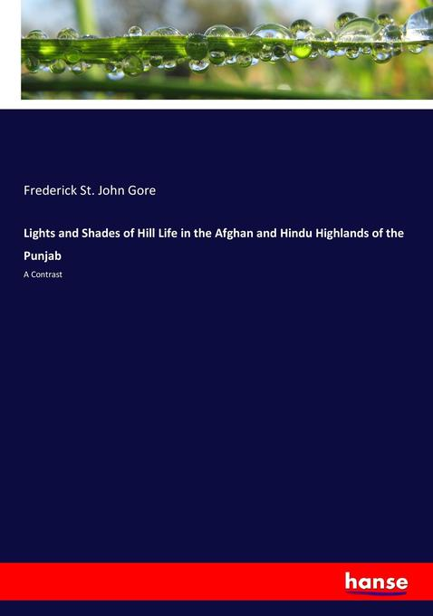 Lights and Shades of Hill Life in the Afghan an...