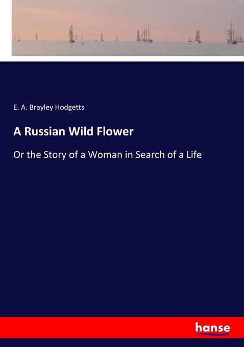 A Russian Wild Flower als Buch von E. A. Brayle...