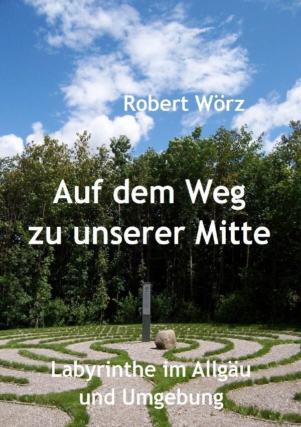 Auf dem Weg zu unserer Mitte - Labyrinthe im Allgäu und Umgebung als Buch (kartoniert)
