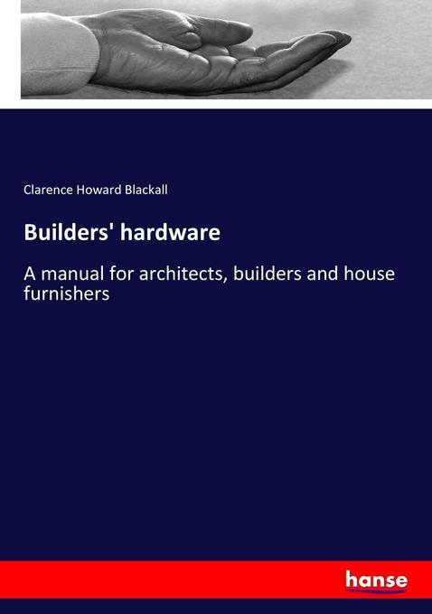 Builders´ hardware als Buch von Clarence Howard...
