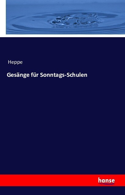 Gesänge für Sonntags-Schulen als Buch von Heppe