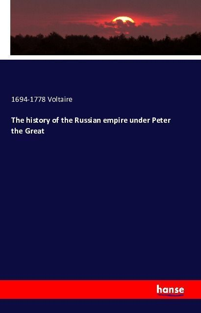 The history of the Russian empire under Peter t...