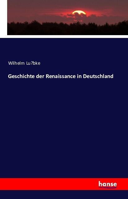 Geschichte der Renaissance in Deutschland als B...