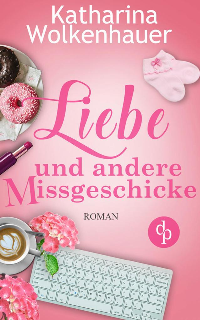 Liebe und andere Missgeschicke (Liebe, Chick-Lit, Humor) als eBook